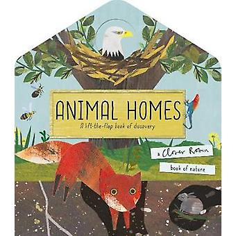 Animal Homes A lifttheflap book of discovery A Clover Robin Book of Nature