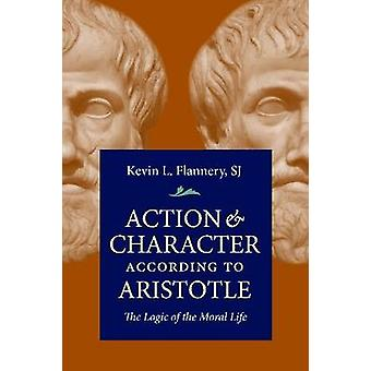 Action & Character According Aristotle - The Logic of the Moral Li