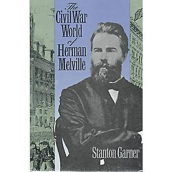 The Civil War of Herman Melville by Stanton Garner - 9780700606023 Bo