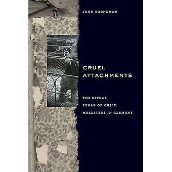 Cruel Attachments - The Ritual Rehab of Child Molesters in Germany by