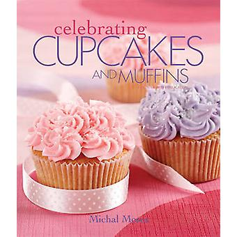 Celebrating Cupcakes and Muffins by Michal Moses - 9781574860320 Book