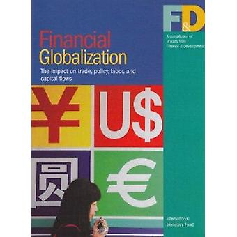 Financial Globalization - The Impact on Trade - Policy - Labor and Ca