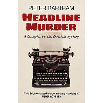 Headline mord - en Crampton krönika mysterium av Peter Bartram