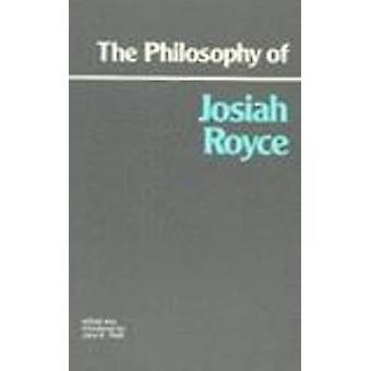 The Philosophy of Josiah Royce by Josiah Royce - 9780915145423 Book