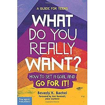 Mitä todella haluat?: miten asettaa tavoite ja tehkää se! opas Teens
