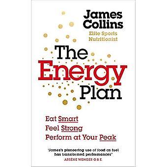 Het energieplan: Slim eten, voel me sterk, uitvoeren op uw hoogtepunt