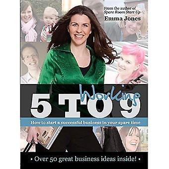 Werken van 5 tot en met 9: hoe te beginnen een succesvol bedrijf in je vrije tijd