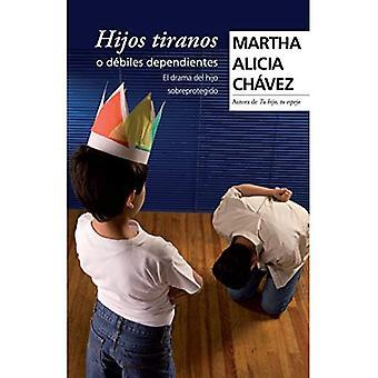 Hijos Tiranos O Debiles Dependientes/ Child Tyrants Or Weak Dependents (Spanish Edition)