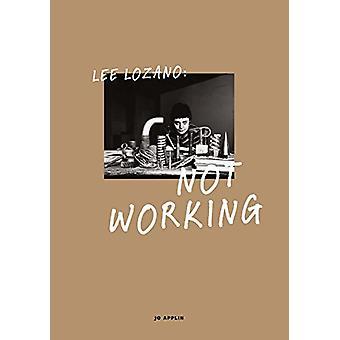 Lee Lozano - Not Working by Jo Applin - 9780300223279 Book