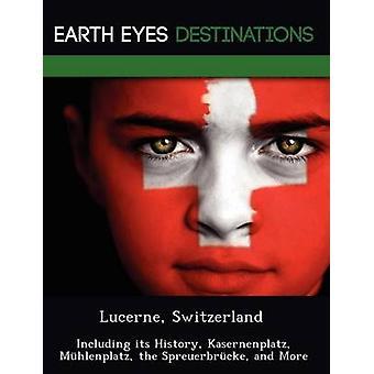 Luzern-Schweiz einschließlich seiner Geschichte Kasernenplatz Mhlenplatz der Spreuerbrcke und vieles mehr von Wilkins & Sandra