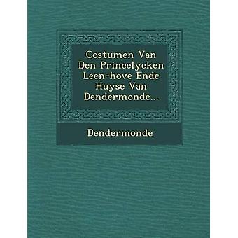 Costumen Van Den Princelycken LeenHove Ende Huyse Van Dendermonde... by Dendermonde