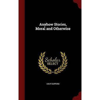 Anyhow Stories Moral and Otherwise by Clifford & Lucy