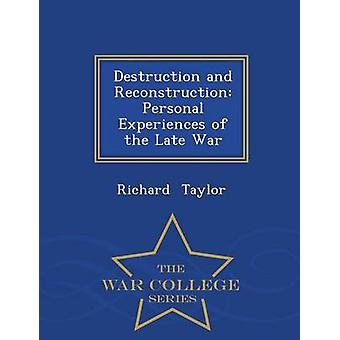 Destruction and Reconstruction Personal Experiences of the Late War  War College Series by Taylor & Richard