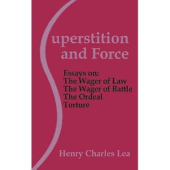 Bijgeloof en Force Essays over de inzet van een wet de inzet van strijd de marteling van de beproeving door Lea & Henry Charles