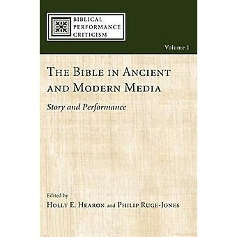 The Bible in Ancient and Modern Media Story and Performance by Hearon & Holly E.