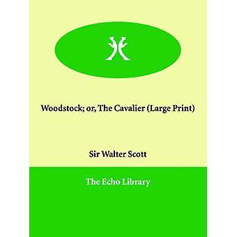 Woodstock Or the Cavalier by Scott & Walter