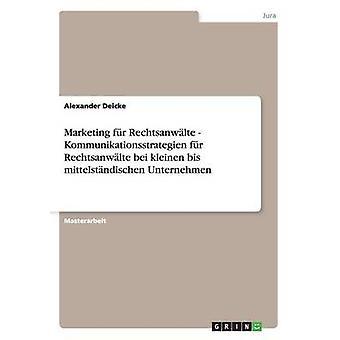 Marketing Rechtsanwlte fr. Kundenansprache und Kommunikationsstrategien bei kleinen bis mittelstndischen Unternehmen. da Deicke & Alexander