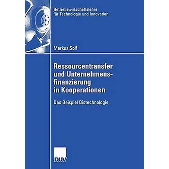 Ressourcentransfer und Unternehmensfinanzierung in Kooperationen Das esempio Biotechnologie da Markus & Solf