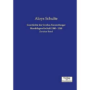 Geschichte der Groen Ravensburger Handelsgesellschaft 1380  1530 by Schulte & Aloys