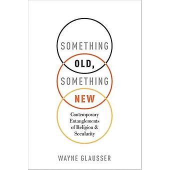 Something Old - Something New - Contemporary Entanglements of Religion