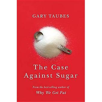 Case Against Sugar by Gary Taubes - 9780307701640 Book