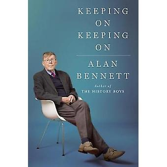 Keeping on Keeping on by Alan Bennett - 9780374181055 Book