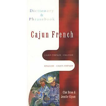Cajun French Dictionary and Phrasebook by Clint Bruce - Jennifer Gips