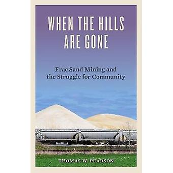 When the Hills Are Gone - Frac Sand Mining and the Struggle for Commun