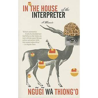 In the House of the Interpreter by Ngugi Wa Thiong'o - 9781101910511