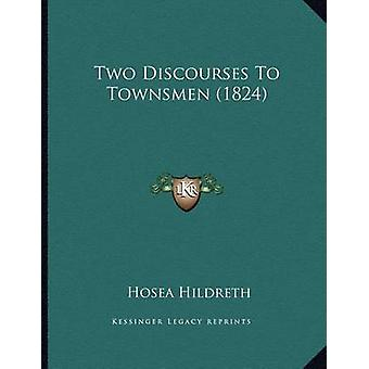Two Discourses to Townsmen (1824) by Hosea Hildreth - 9781165743292 B