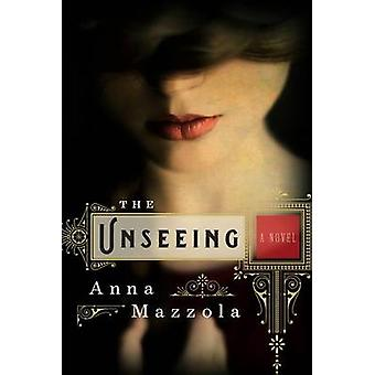 The Unseeing by Anna Mazzola - 9781492635475 Book