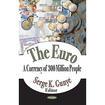Euro - A Currency of 300 Million People by Serge K. Gunye - 9781590339