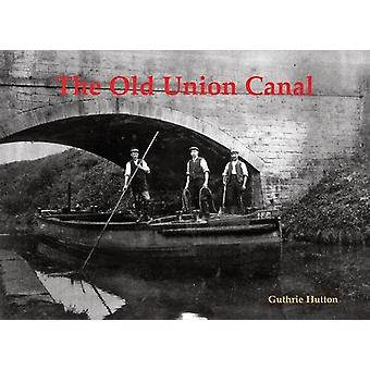 The Old Union Canal by Guthrie Hutton - 9781840337815 Book