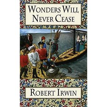 Wonders Will Never Cease by Robert Irwin - 9781910213476 Book
