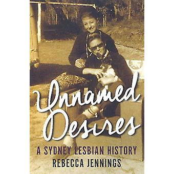 Unnamed Desires - A Sydney Lesbian History by Rebecca Jennings - 97819