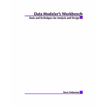Data Modeler's Workbench - Tools and Techniques for Analysis and Desig