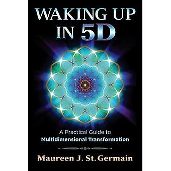 Waking Up in 5D by Maureen J St Germain