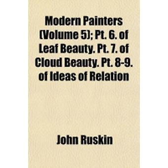 Modern Painters Volume 5 PT. 6. of Leaf Beauty. PT. 7. of C by John Ruskin