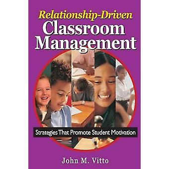 RelationshipDriven Classroom Management Strategies That Promote Student Motivation by Vitto & John M.