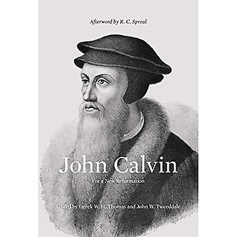 John Calvin: For a New Reformation