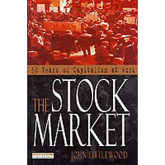 The Stock Market 50 Years of Capitalism at Work by Littlewood & John