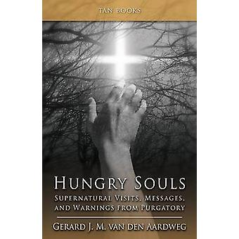 Hungry Souls Supernatural Visits Messages and Warnings from Purgatory by van den Aardweg & Gerard J.M.