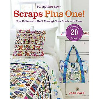 ScrapTherapy Scraps Plus One New Patterns to Quilt Through Your Stash with Ease by Joan Ford