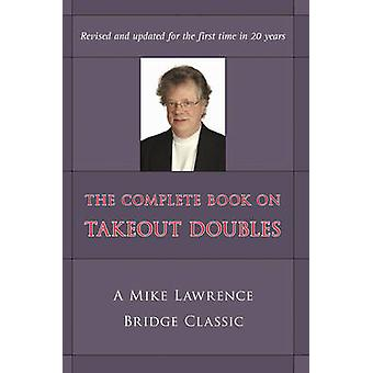 Complete Book on Takeout Doubles 2nd Edition Revised A Mike Lawrence Bridge Classic by Lawrence & Mike
