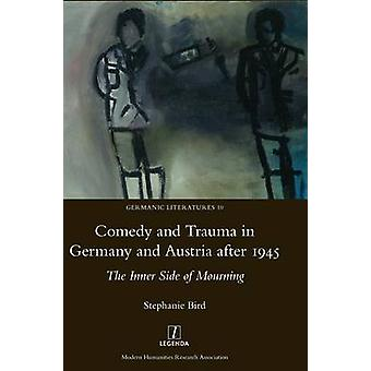 Comedy and Trauma in Germany and Austria after 1945 The Inner Side of Mourning by Bird & Stephanie