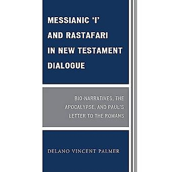 Messianic I and Rastafari in New Testament Dialogue BioNarratives the Apocalypse and Pauls Letter to the Romans by Palmer & Delano Vincent