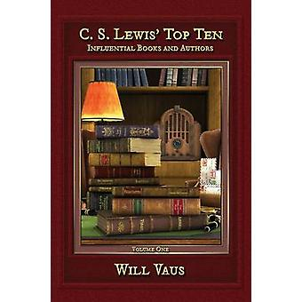 C.S. Lewis Top Ten Influential Books and Authors Volume One by Vaus & Will