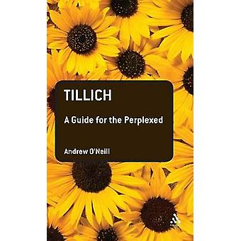 Tillich A Guide for the Perplexed by ONeill & Andrew