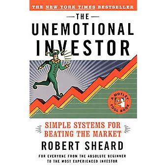 The Unemotional Investor Simple Systems for Beating the Market by Sheard & Robert