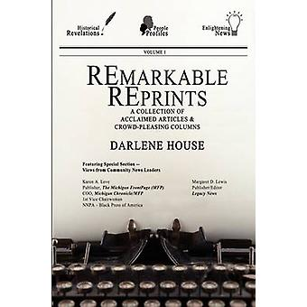 Remarkable Reprints A Collection of Acclaimed Articles and CrowdPleasing Columns by House & Darlene